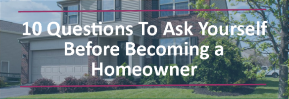 10 Questions to Ask Yourself Before Becoming a Homeowner - Roberta Kayne Remax1
